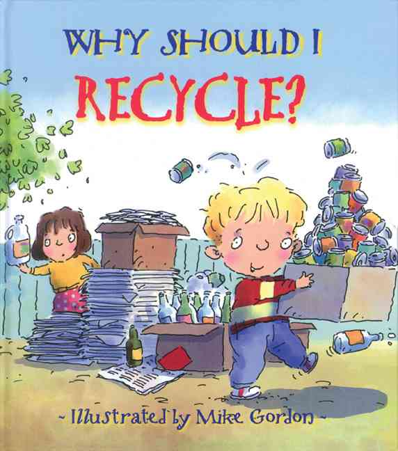 Why Should I Recycle? By Green, Jen/ Gordon, Mike (ILT)