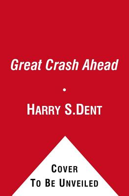 The Great Crash Ahead By Dent, Harry S./ Johnson, Rodney (CON)