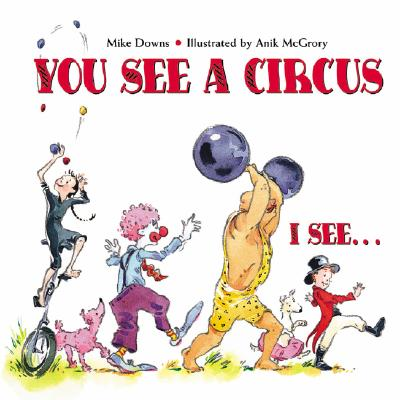 You See a Circus By Downs, Mike/ McGrory, Anik (ILT)